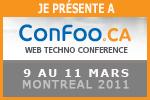Je présente à ConFoo Web Techno Conference. 9 au 11 Mars 2011. Montréal