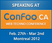 I am speaking at ConFoo Web Techno Conference. February 29th to March 2nd, 2012. Montreal