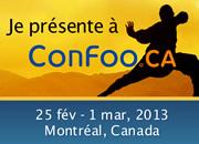 Je présente à ConFoo. 25 février -  1 mars 2013 | Montréal, Québec